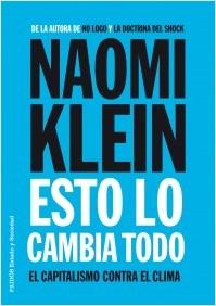 """portada esto lo cambia todo naomi klein 201501191051 - Naomi Klein: """"Los políticos son el gran obstáculo ante el cambio climático"""""""